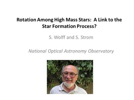 Rotation Among High Mass Stars: A Link to the Star Formation Process? S. Wolff and S. Strom National Optical Astronomy Observatory.