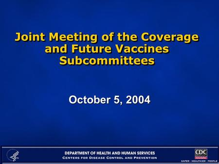 Joint Meeting of the Coverage and Future Vaccines Subcommittees October 5, 2004.