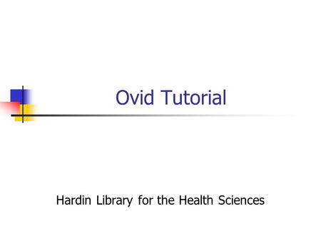 Ovid Tutorial Hardin Library for the Health Sciences.