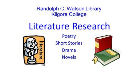 Randolph C. Watson Library Kilgore College Literature Research Poetry Short Stories Drama Novels.