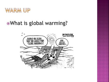 What is global warming?.  Global Warming: A gradual warming of the Earth's atmosphere reportedly caused by fossil fuels and pollution. A form of Climate.
