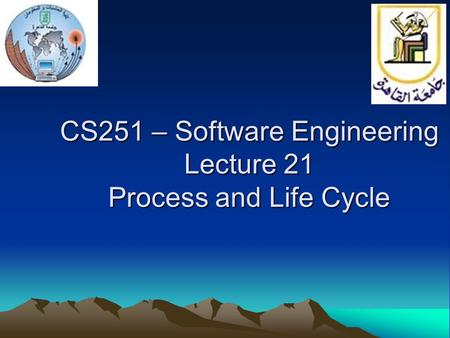 CS251 – Software Engineering Lecture 21 Process and Life Cycle.
