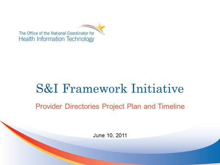 S&I Framework Initiative Provider Directories Project Plan and Timeline June 10, 2011.