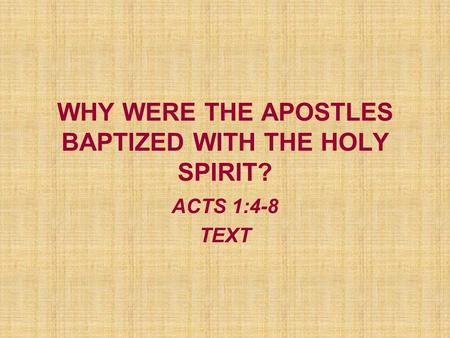 WHY WERE THE APOSTLES BAPTIZED WITH THE HOLY SPIRIT? ACTS 1:4-8 TEXT.