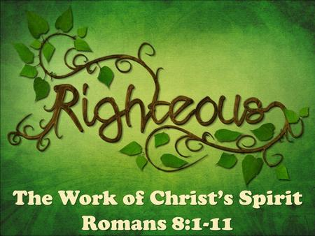 "The Work of Christ's Spirit Romans 8:1-11. katakrima = ""to judge down upon"" = the consequence of the verdict = ""the law of sin and death"" Romans 5:18...through."