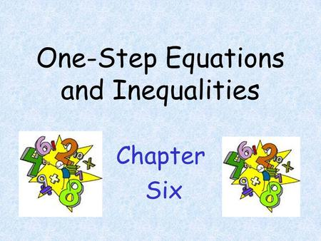 One-Step Equations and Inequalities Chapter Six Addition and Subtraction 15 + x = 31 -15 -15 x = 16 n + 9=27 -9 -9 n = 18 d – 11 = 47 + 11 =+11 d =58.