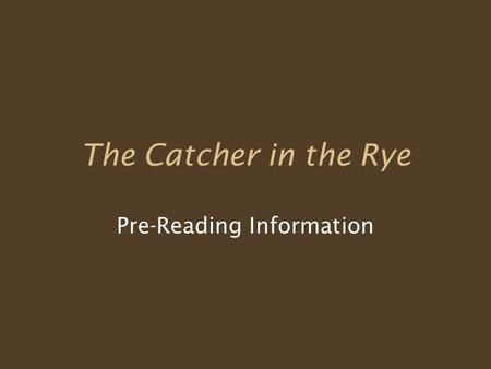 The Catcher in the Rye Pre-Reading Information. Unit Objectives Analyze –Symbolism –Theme –Style –Characterization While Reading: –List the characters,