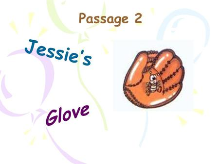 Jessie's Glove Passage 2. Let's have a contest. Let's learn the new words Let's read the story Practice.
