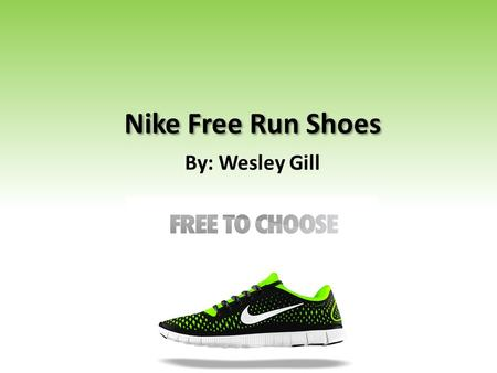 Nike Free Run Shoes By: Wesley Gill.
