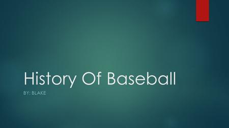 History Of Baseball BY: BLAKE. History of gloves -There wasn't a concern of your hands until the following years of the Civil War. -The first glove wasn't.