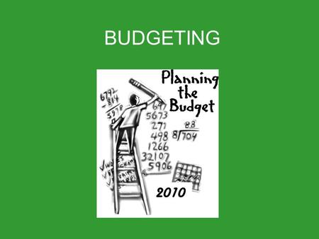 BUDGETING 2010. Budgeting Budget A plan for wise spending and saving of money based on your disposable income and costs of living (expenses). Purpose.