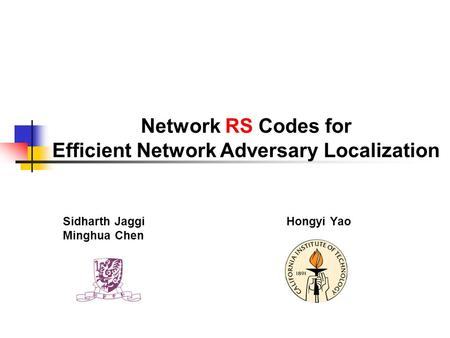 Network RS Codes for Efficient Network Adversary Localization Sidharth Jaggi Minghua Chen Hongyi Yao.