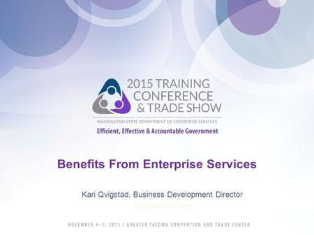 Benefits From Enterprise Services Kari Qvigstad, Business Development Director Location or Date.