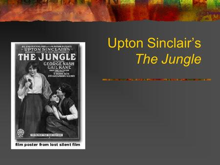 Upton Sinclair's The Jungle. Muckraking Muckrake - a tool for raking muck Muckraker – derogatory term coined by Teddy Roosevelt to label writers, artists,
