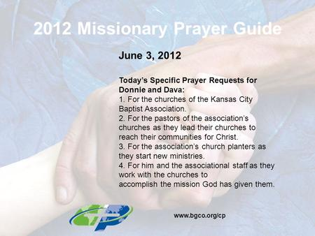 2012 Missionary Prayer Guide June 3, 2012 Today's Specific Prayer Requests for Donnie and Dava: 1. For the churches of the Kansas City Baptist Association.