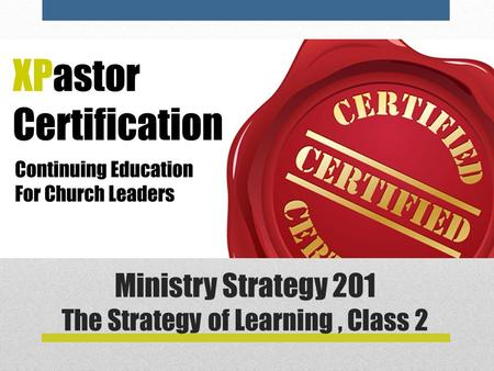 Ministry Strategy 201 The Strategy of Learning, Class 2.