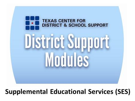 Supplemental Educational Services (SES). Objectives 2 Provide an overview of updated information and best practices. Assist district staff in preparing.