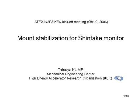 1/13 Tatsuya KUME Mechanical Engineering Center, High Energy Accelerator Research Organization (KEK) ATF2-IN2P3-KEK kick-off meeting (Oct. 9, 2006) Mount.