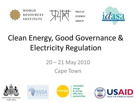 PRAYAS ENERGY GROUP Clean Energy, Good Governance & Electricity Regulation 20 – 21 May 2010 Cape Town.