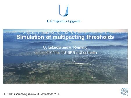 Simulation of multipacting thresholds G. Iadarola and A. Romano on behalf of the LIU-SPS e-cloud team LIU SPS scrubbing review, 8 September, 2015.