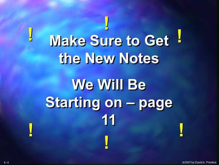  2007 by David A. Prentice Make Sure to Get the New Notes We Will Be Starting on – page 11 Make Sure to Get the New Notes We Will Be Starting on – page.