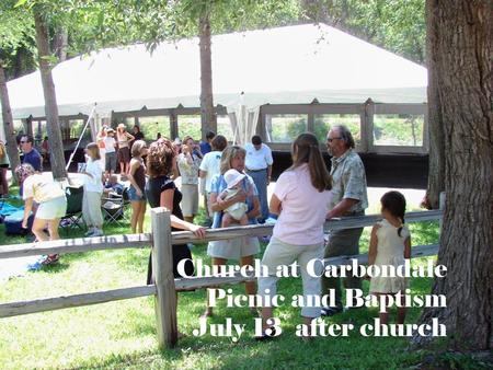 Church at Carbondale Picnic and Baptism July 13 after church.