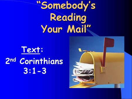 """Somebody's Reading Your Mail"" Text: 2 nd Corinthians 3:1-3."