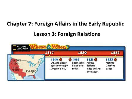 Chapter 7: Foreign Affairs in the Early Republic Lesson 3: Foreign Relations.