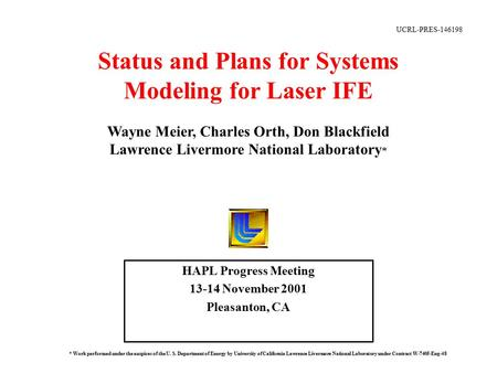 Status and Plans for Systems Modeling for Laser IFE HAPL Progress Meeting 13-14 November 2001 Pleasanton, CA Wayne Meier, Charles Orth, Don Blackfield.