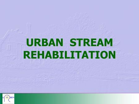 URBAN STREAM REHABILITATION. The URBEM Framework.