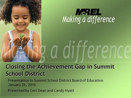 Closing the Achievement Gap in Summit School District Presentation to Summit School District Board of Education January 26, 2010 Presented by Ceri Dean.