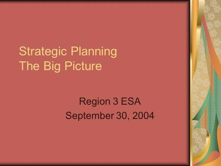 Strategic Planning The Big Picture Region 3 ESA September 30, 2004.