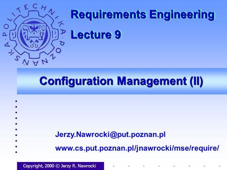 Configuration Management (II) Copyright, 2000 © Jerzy R. Nawrocki  Requirements.