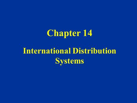 Chapter 14 International Distribution Systems. In International Distribution The firm sells to its customers: –directly through its own sales force –indirectly.