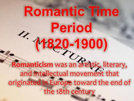 Romantic Time Period (1820-1910) Confusion in dates? There is a transition time between time periods. You can see characteristics from both time periods.