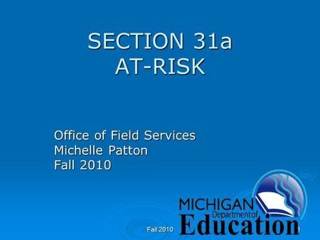 Fall 20101 SECTION 31a AT-RISK Office of Field Services Michelle Patton Fall 2010.