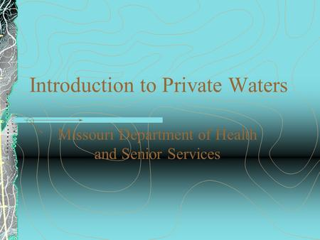 Introduction to Private Waters Missouri Department of Health and Senior Services.