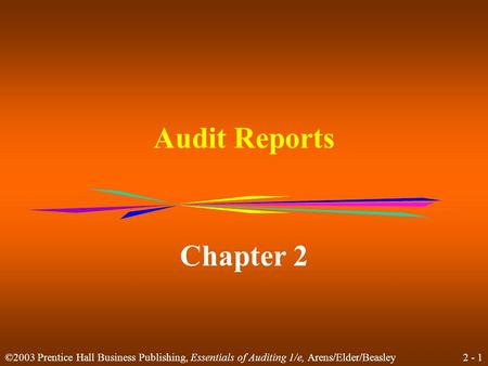 2 - 1 ©2003 Prentice Hall Business Publishing, Essentials of Auditing 1/e, Arens/Elder/Beasley Audit Reports Chapter 2.