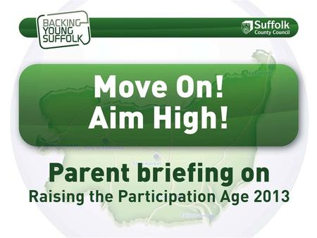 What is the 'Raising of the Participation Age'? It is Government policy that by 2013, all young people will be expected to stay in some form of learning.