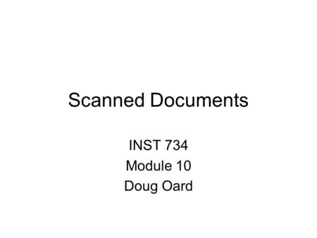 Scanned Documents INST 734 Module 10 Doug Oard. Agenda Document image retrieval  Representation Retrieval Thanks for David Doermann for most of these.