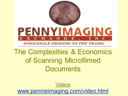 The Complexities & Economics of Scanning Microfilmed Documents Videos www.pennieimaging.com/video.html www.pennieimaging.com/video.html.