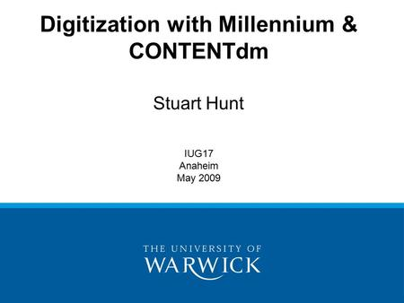 Digitization with Millennium & CONTENTdm Stuart Hunt IUG17 Anaheim May 2009.