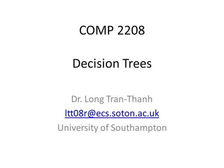 COMP 2208 Dr. Long Tran-Thanh University of Southampton Decision Trees.