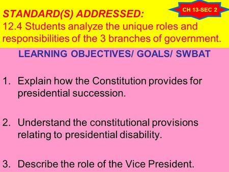STANDARD(S) ADDRESSED: 12.4 Students analyze the unique roles and responsibilities of the 3 branches of government. LEARNING OBJECTIVES/ GOALS/ SWBAT 1.Explain.