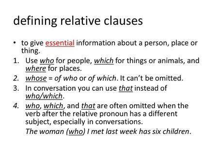 Defining relative clauses to give essential information about a person, place or thing. 1.Use who for people, which for things or animals, and where for.