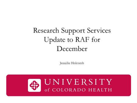 Research Support Services Update to RAF for December Jennifer Holcomb.