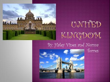By: Haley Vines and Norma Torres. There are many kings that live in the united kingdom capital.