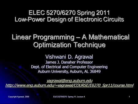 Copyright Agrawal, 2009ELEC5270/6270 Spring 11, Lecture 41 ELEC 5270/6270 Spring 2011 Low-Power Design of Electronic Circuits Linear Programming – A Mathematical.