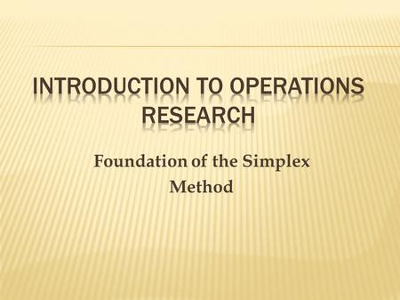 Foundation of the Simplex Method.  Constraints Boundary Equations  Graphical approach is very limited based on number of variables. The simplex method.
