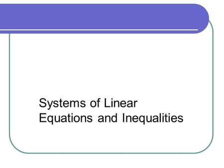 Chapter 2 Systems of Linear Equations and Inequalities.